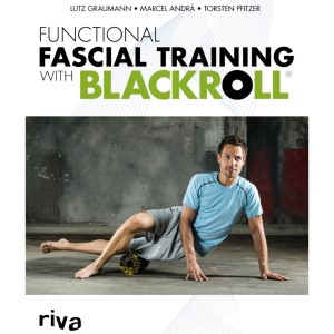 Functional Fascial Training With Blackroll By Marcel Andra, Dr. Lutz Graumann, Dr. Torsten Pfitzer